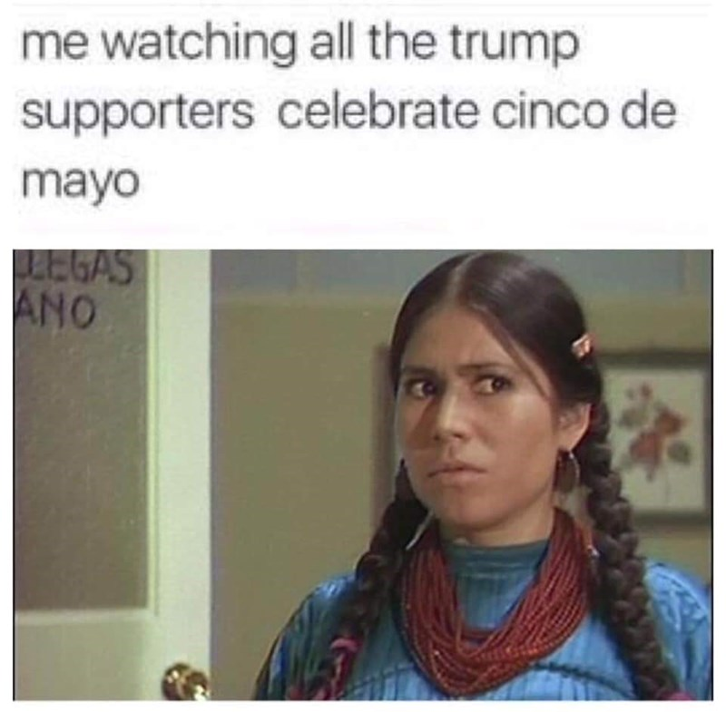 dank memes - Face - me watching all the trump supporters celebrate cinco de mayo EGAS ANO
