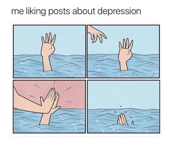 dank memes - Water - me liking posts about depression