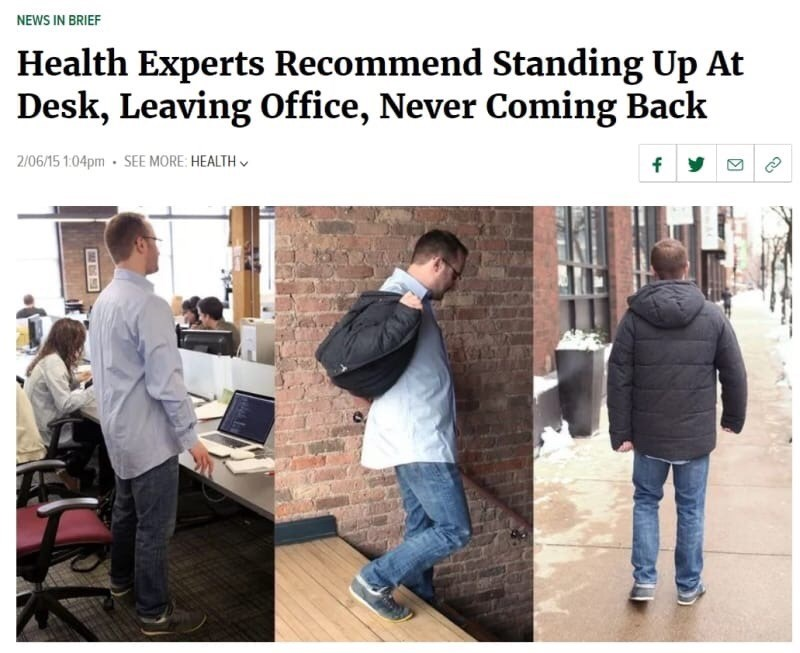 "Headline from The Onion that reads, ""Health experts recommend standing up at desk, leaving office, never coming back"""