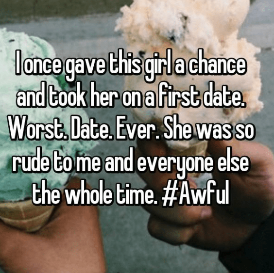 Text - lonce gave this girlachane and took her on a first date Worst. Date. Ever. Shewas so rude to me and everyone else the whole time. #Awful
