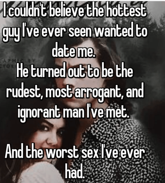 Text - ICouldnt believe the hottest guy lve ever seen wanted to date me. He turned out to be the rudest, most arrogant, and ignorant man Ive met TO And the worst sex lveever had