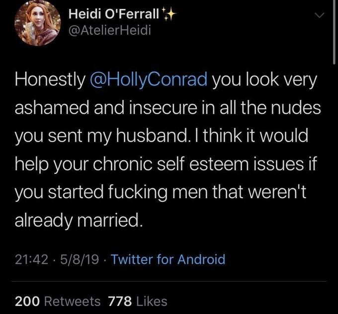Tweet from Heidi O'Ferrell: Honestly @HollyConrad you look very ashamed and insecure in all the nudes you sent my husband. I think it would help your chronic self esteem issues if you started fucking men that weren't already married.