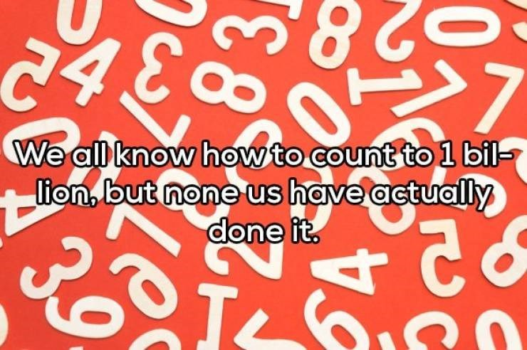Font - 7 We all know howto count to1 bil- lion but none us have actually done it. 4