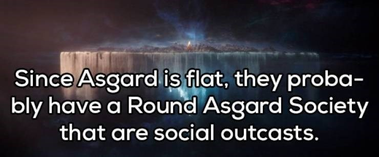 Text - Since Asgard is flat, they proba- bly have a Round Asgard Society that are social outcasts.
