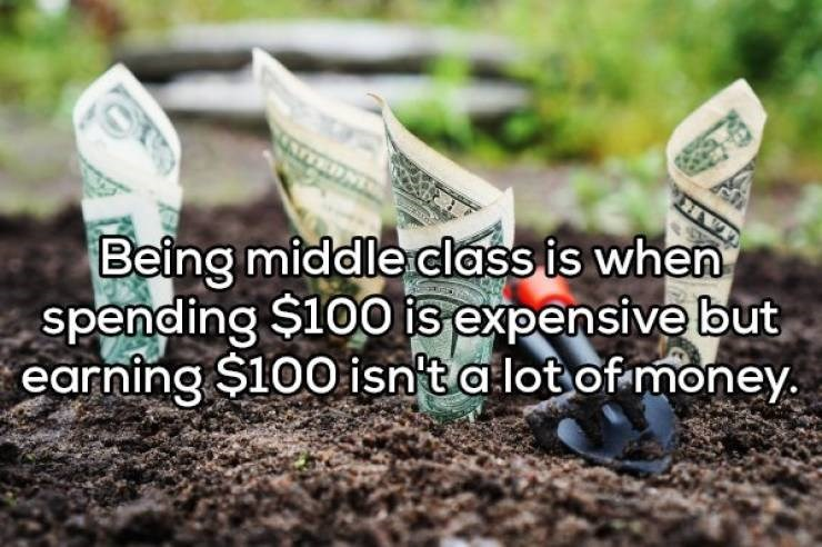 Soil - Being middle class is when spending $100 is expensive but earning $100 isn'ta lot of money