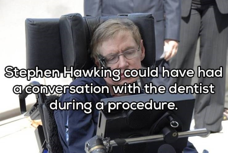 Product - Stephen Hawking.could have had aConversation with the dentist during a proced ure.