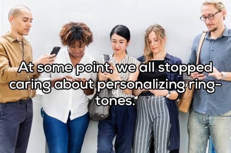 Social group - At some point, we all stopped caring about personalizing ring tones.