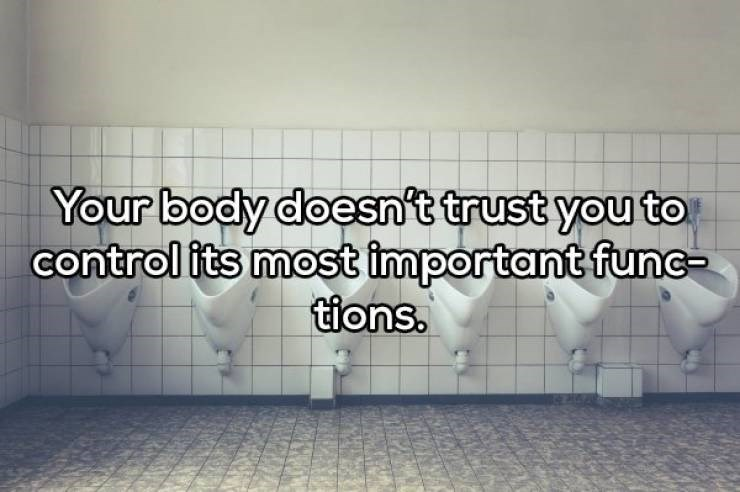 Text - Your body doesn't trust you to control its most important func- tions.