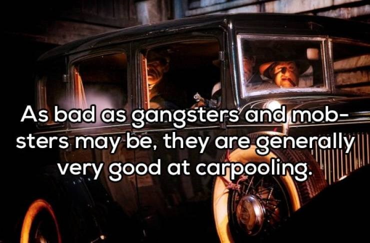 Motor vehicle - As bad as gangsters and mob sters may be, they are generally very good at carpooling.