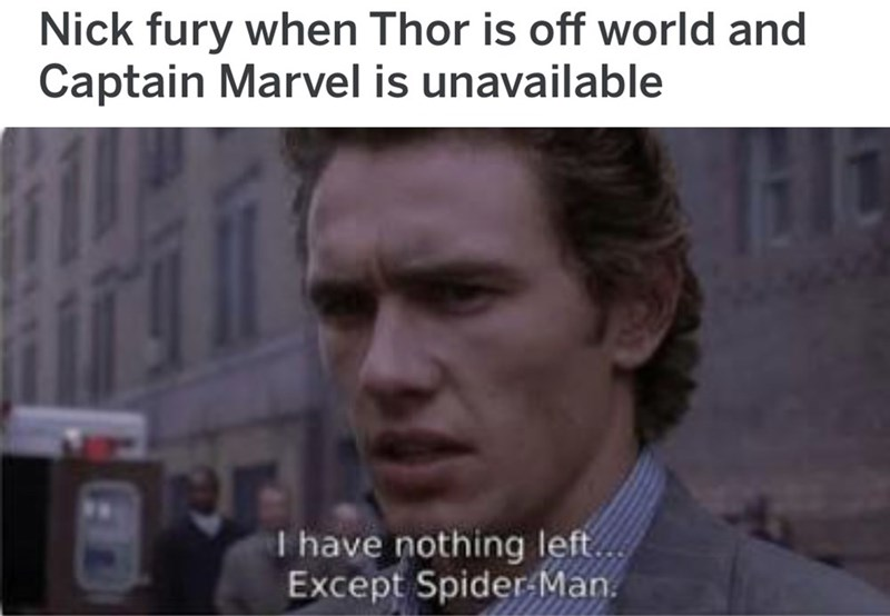"""Avengers Endgame Meme: Nick fury when thor is off world and captain marvel is unavailable """"i have nothing left...except spider-man. James Franco."""