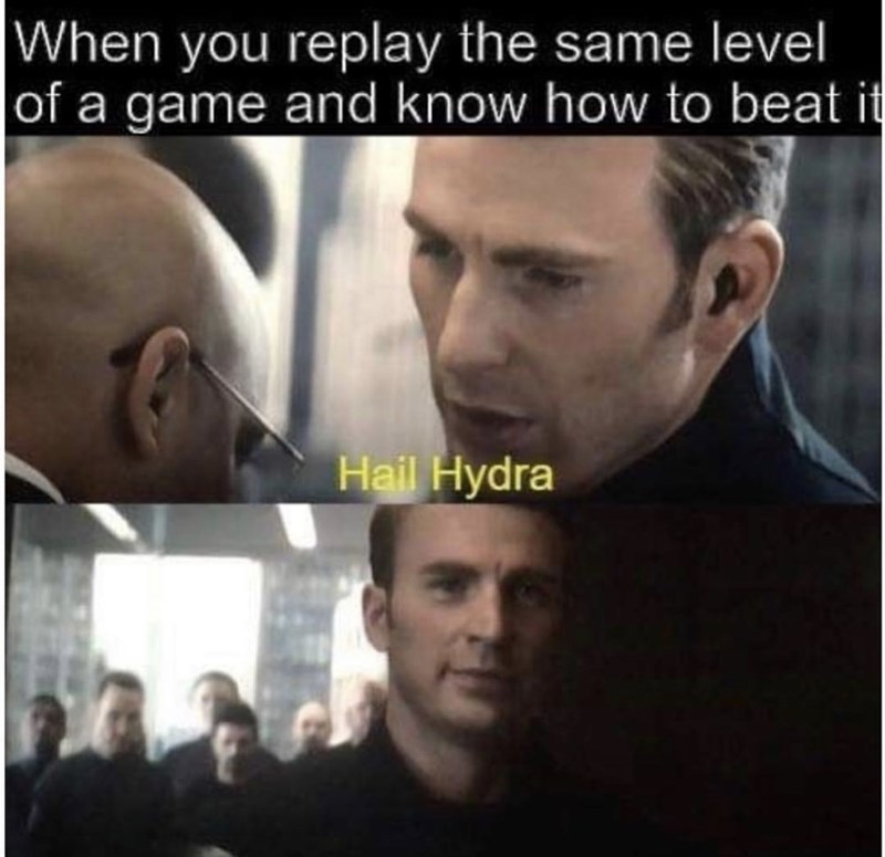 Face - |When you replay the same level of a game and know how to beat it Hail Hydra