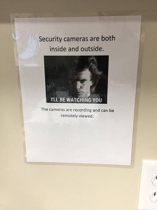 Text - Security cameras are both inside and outside. I'LL BE WATCHING YOU The cameras are recording and can be remotely viewed.
