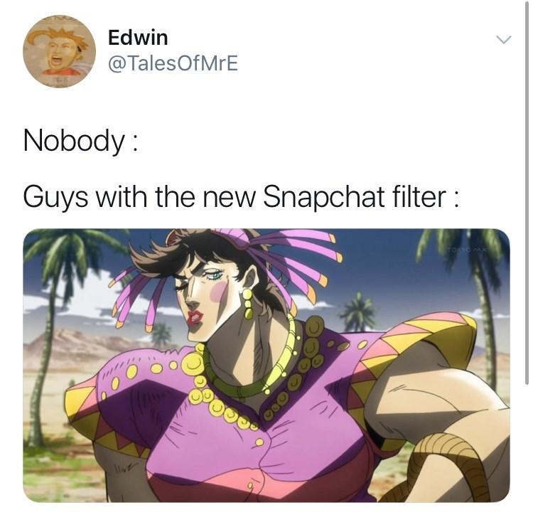 Snapchat filter tweet. Nobody: Guys with the new snapchat filter: jojo