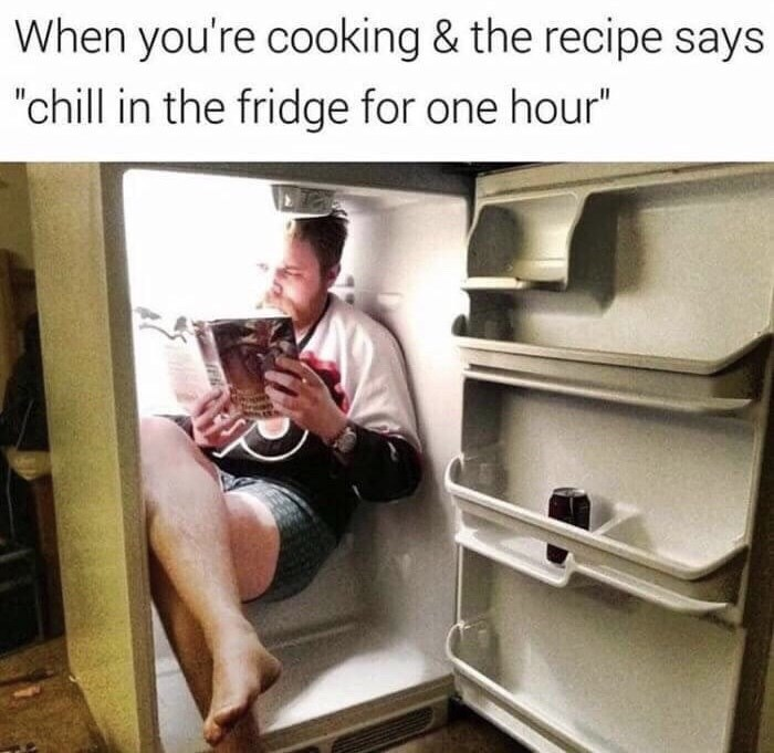 """Caption that reads, """"When you're cooking and the recipe says 'Chill in the fridge for one hour'"""" above a funny photo of a guy reading a book inside of a refrigerator"""