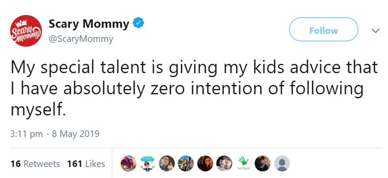 Text - Scary Mommy Scary mommy @ScaryMommy Follow My special talent is giving my kids advice that I have absolutely zero intention of following myself. 3:11 pm 8 May 2019 16 Retweets 161 Likes veMesan