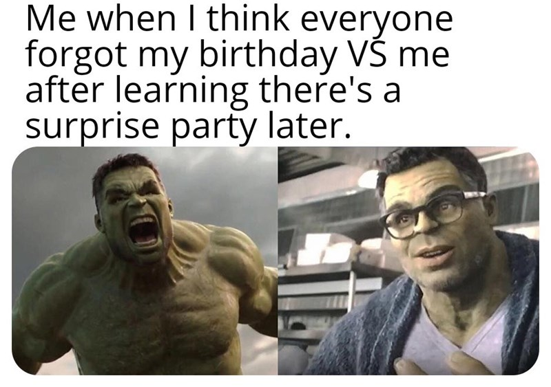 civil VS angry hulk meme about having a happy birthday after learning there is a surprise party for you later