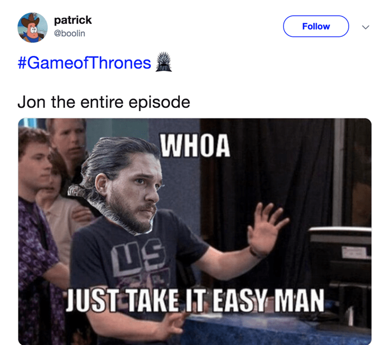 Funny tweet about Jon Snow telling everyone to take it easy in Season 8, Episode 5.