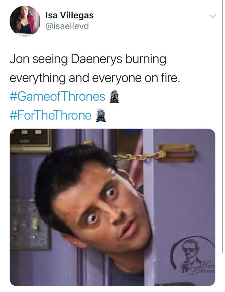 Game of Thones Season 8 Episode 5: Twitter reaction using Joey from friends, Jon seeing DAenerys burning everything and everyone on fire.