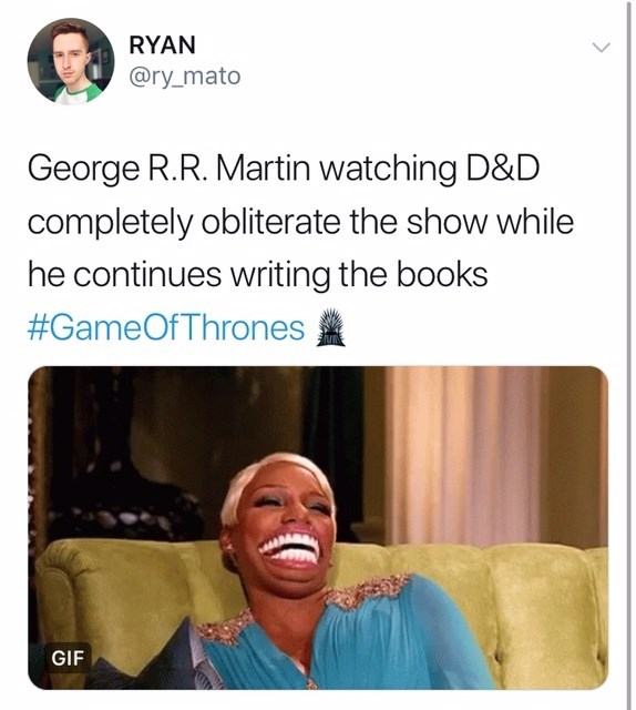 Game of Thones Season 8 Episode 5: Twitter reaction of Nene Leakes laughing, George R. R. Martin watching D&D completely obliterate the show while he continues writing the books.