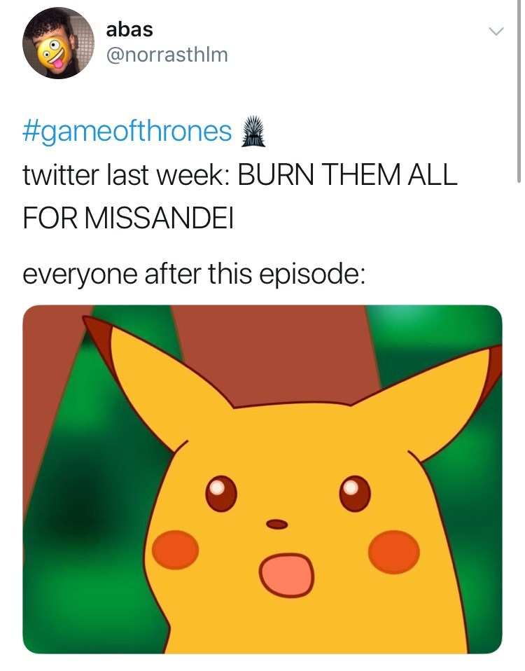 """Game of Thones Season 8 Episode 5: Twitter reaction meme """"twitter last week: BURN THEM ALL FOR MISSANDEI, everyone after this episode"""" surprised pikachu still."""