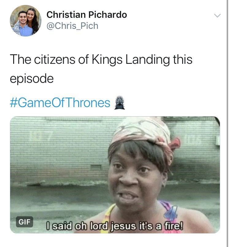 """Game of Thones Season 8 Episode 5: Reaction tweet that reads """"the citizens of Kings Landing this episode #GameOfThrones - i said oh lord jesus it's a fire."""