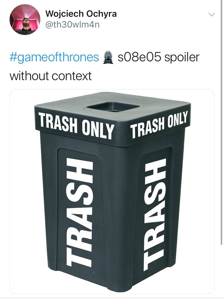 Game of Thones Season 8 Episode 5: Spoler without context about episode, trash can.