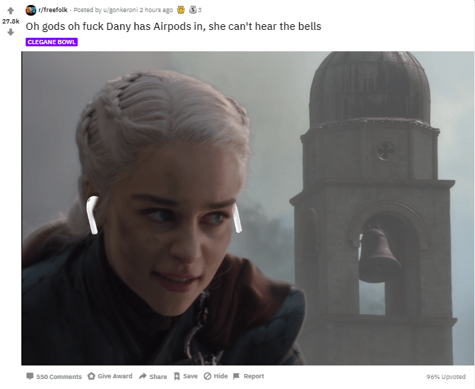Text - r/freefolk Posted by u/gonkeroni 2 hours ago 7.Oh gods oh fuck Dany has Airpods in, she can't hear the bells CLEGANE BOWL Give Award Hide 96% Upvoted Share Save Report 550 Comments
