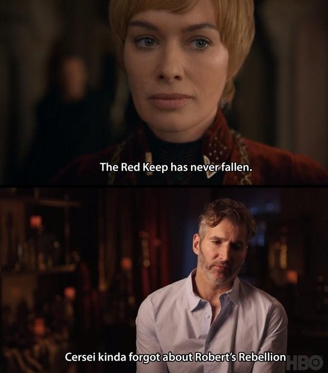 Face - The Red Keep has never fallen. Cersei kinda forgot about Robert's Rebellion O