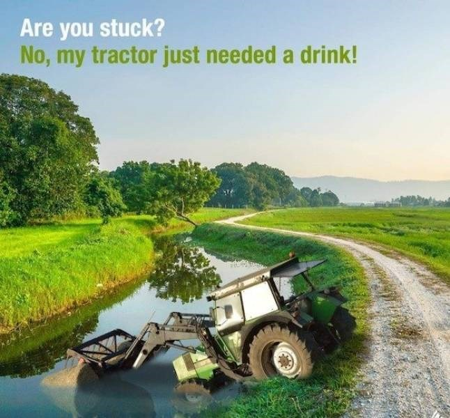 Nature - Are you stuck? No, my tractor just needed a drink!