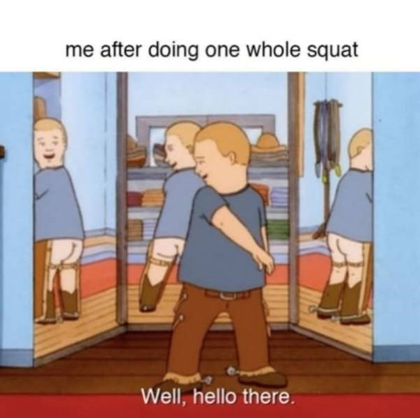 Product - me after doing one whole squat Well, hello there