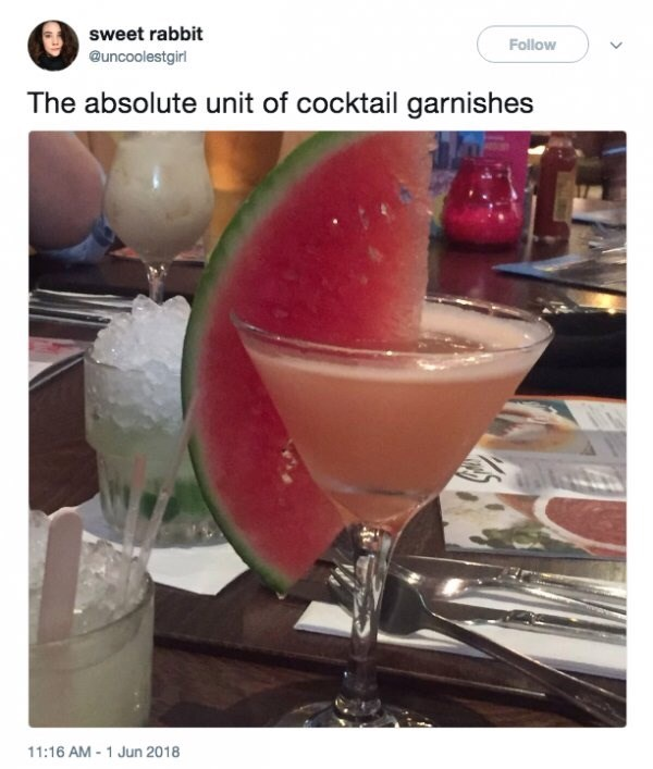 Drink - sweet rabbit Follow @uncoolestgirl The absolute unit of cocktail garnishes 11:16 AM -1 Jun 2018