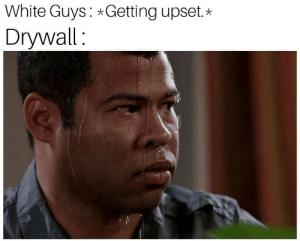 White guys: *getting upset* drywall: photo of jordan peele sweating.