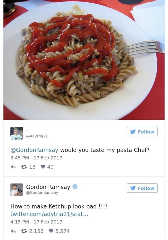 food critique - Cuisine - Follow @Adytria21 @GordonRamsay would you taste my pasta Chef? 3:45 PM 17 Feb 2017 13 40 Gordon Ramsay Follow @GordonRamsay How to make Ketchup look bad!!!! twitter.com/adytria21/stat... 4:15 PM 17 Feb 2017 t2,156 5,574