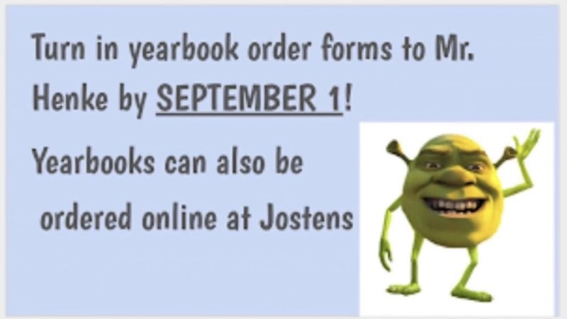 Text - Turn in yearbook order forms to Mr. Henke by SEPTEMBER 1! Yearbooks can also be ordered online at Jostens