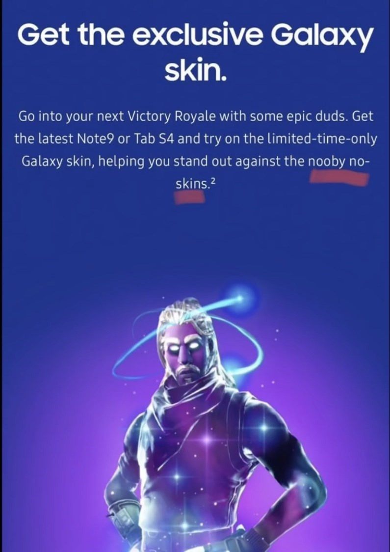 Text - Get the exclusive Galaxy skin. Go into your next Victory Royale with some epic duds. Get the latest Note9 or Tab S4 and try on the limited-time-only Galaxy skin, helping you stand out against the nooby no- skins.2