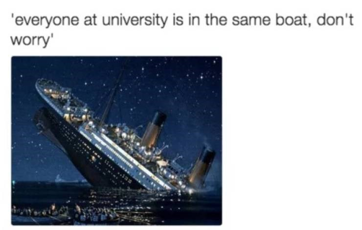college meme - Vehicle - 'everyone at university is in the same boat, don't worry
