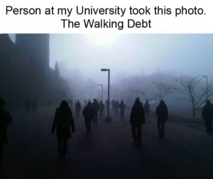 college meme - Atmospheric phenomenon - Person at my University took this photo. The Walking Debt