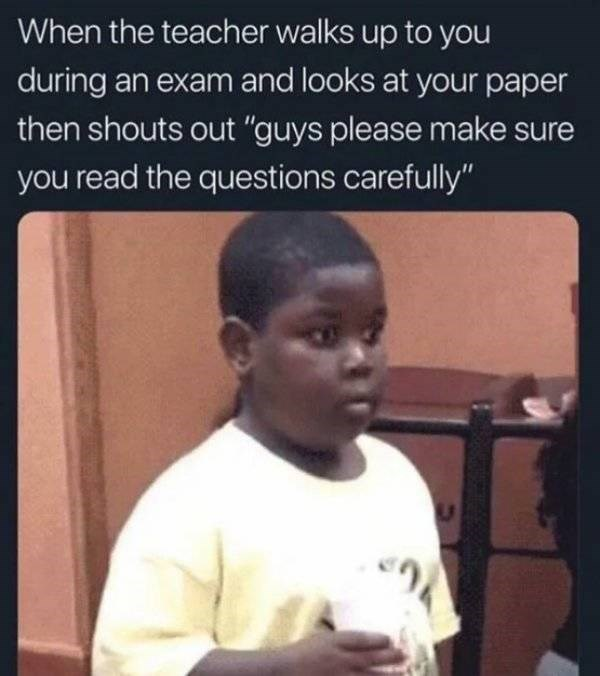 """college meme - Hair - When the teacher walks up to you during an exam and looks at your paper then shouts out """"guys please make sure you read the questions carefully"""""""