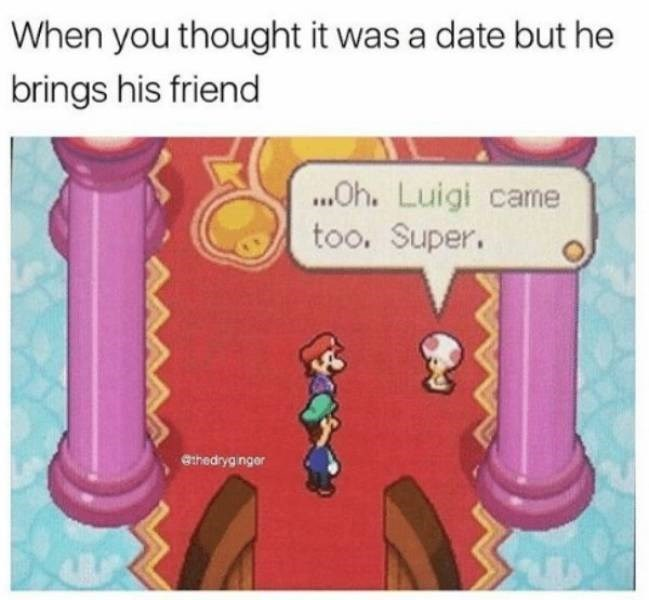 dating meme - Text - When you thought it was a date but he brings his friend .Oh. Luigi came too. Super. ethedryg nger