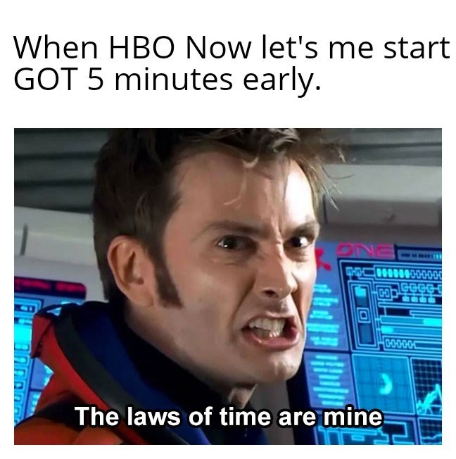 dank memes - Forehead - When HBO Now let's me start GOT 5 minutes early. CM0000 The laws of time are mine