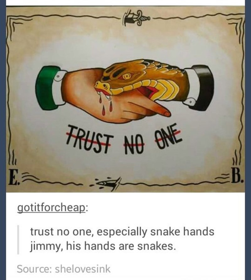 dank memes - Poster - FRUST NO ENE B. E gotitforcheap: trust no one, especially snake hands jimmy, his hands are snakes. Source: shelovesink