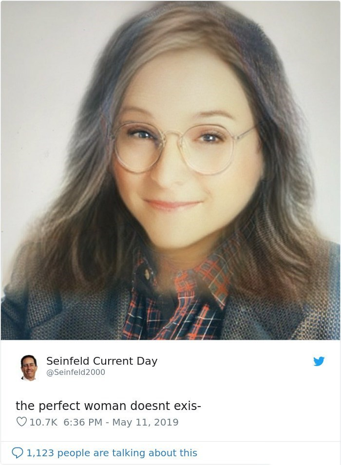 Face - Seinfeld Current Day @Seinfeld2000 the perfect woman doesnt exis- V10.7K 6:36 PM May 11, 2019 1,123 people are talking about this