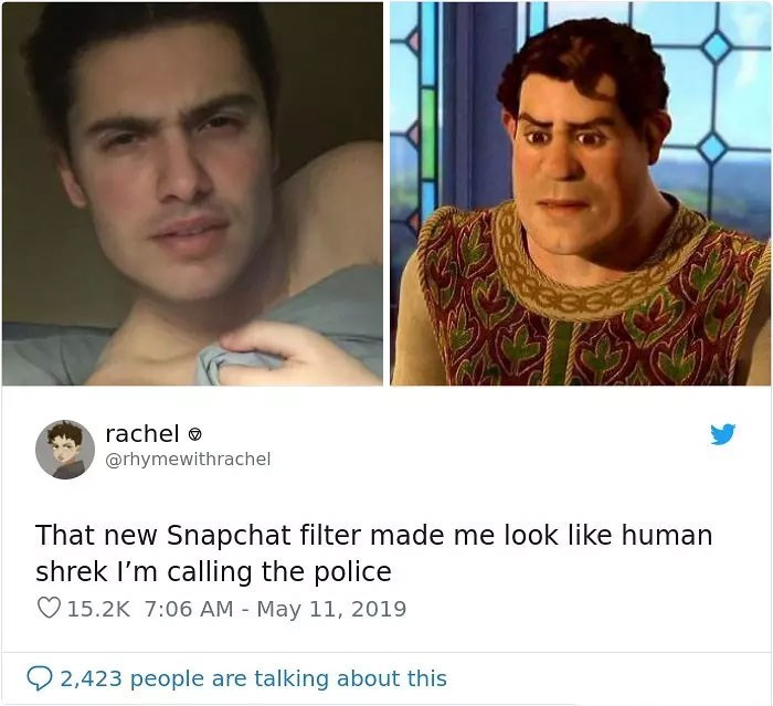 Face - rachel @rhymewithrachel That new Snapchat filter made me look like human shrek I'm calling the police 15.2K 7:06 AM May 11, 2019 2,423 people are talking about this