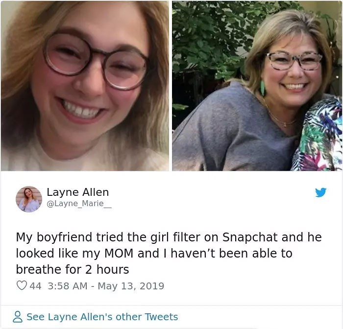 Face - Layne Allen @Layne_Marie_ My boyfriend tried the girl filter on Snapchat and he looked like my MOM and I haven't been able to breathe for 2 hours 44 3:58 AM - May 13, 2019 See Layne Allen's other Tweets