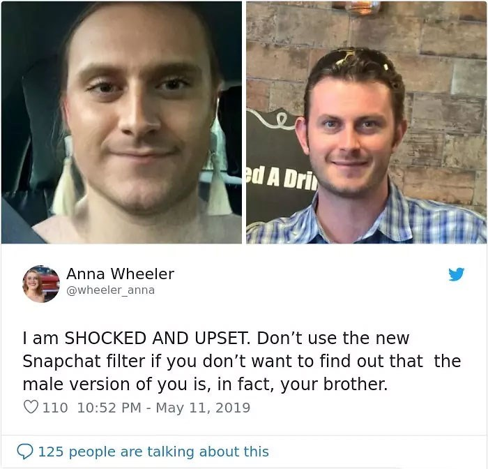 Face - ed A Dri Anna Wheeler @wheeler_anna I am SHOCKED AND UPSET. Don't use the new Snapchat filter if you don't want to find out that the male version of you is, in fact, your brother. 110 10:52 PM - May 11, 2019 125 people are talking about this