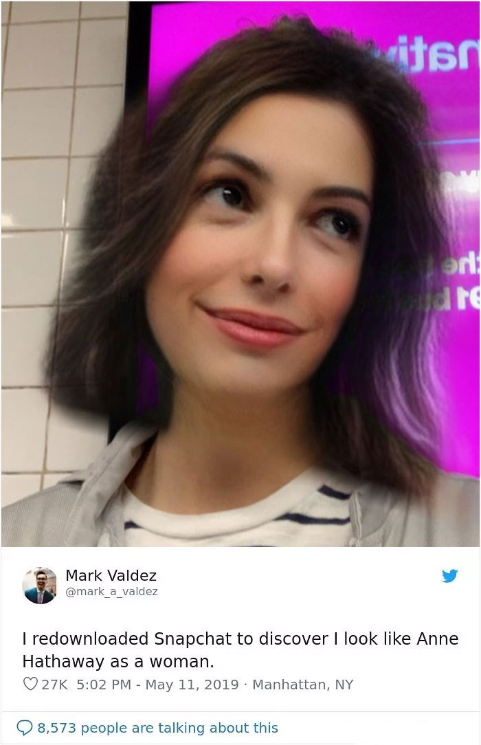 Hair - iter Mark Valdez @mark_a_valdez I redownloaded Snapchat to discover I look like Anne Hathaway as a woman. 27K 5:02 PM May 11, 2019 Manhattan, NY 8,573 people are talking about this