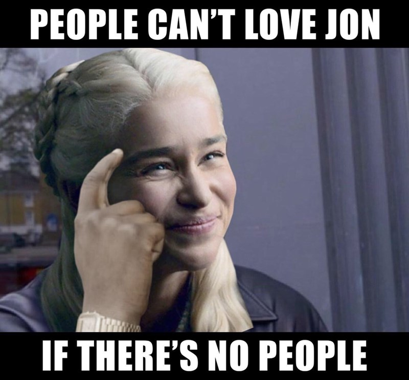 Internet meme - PEOPLE CAN'T LOVE JON IF THERE'S NO PEOPLE