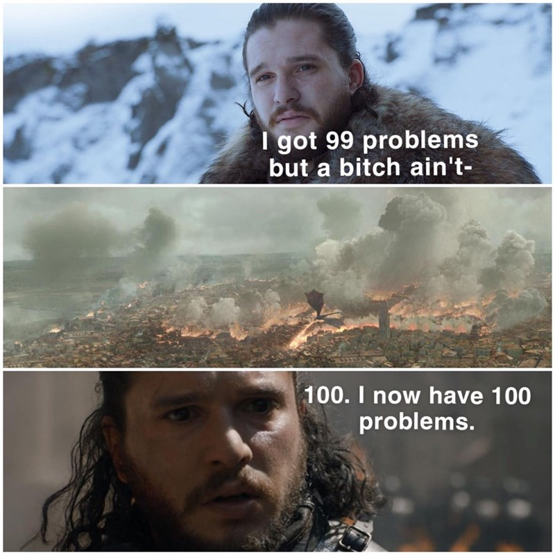 Human - I got 99 problems but a bitch ain't- 100. I now have 100 problems.