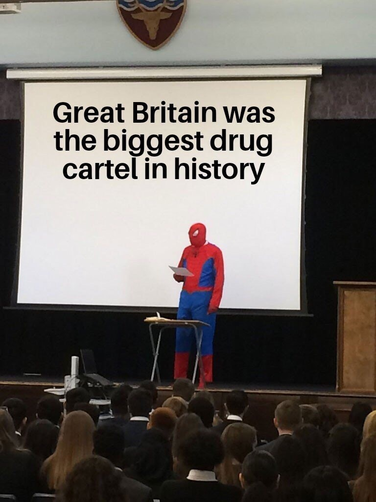 meme - Text - Great Britain was the biggest drug cartel in history