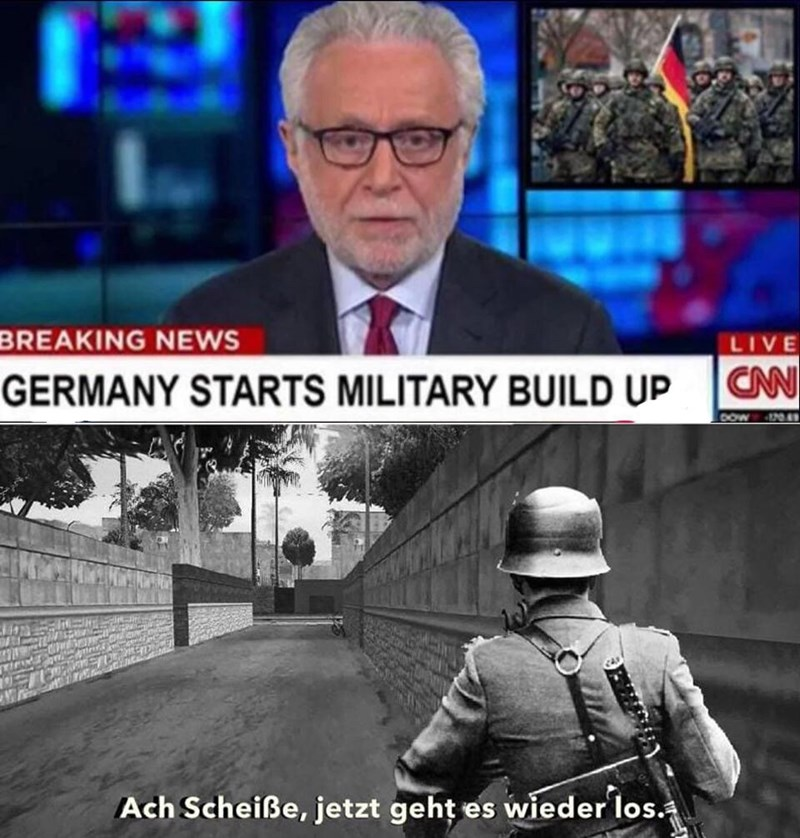 meme - News - BREAKING NEWS LIVE CAN GERMANY STARTS MILITARY BUILD UP 0OW IN0 Ach Scheiße, jetzt geht es wieder los.